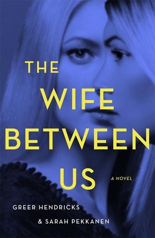 The Wife Between Us – Greer Hendricks & SarahPekkanen